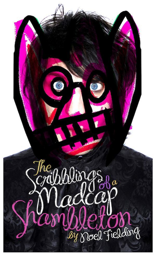 The Scribblings of a Madcap Shambleton by Noel Fielding (Hardback ISBN 9780857862051) book cover