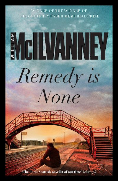 Remedy is None by William McIlvanney cover