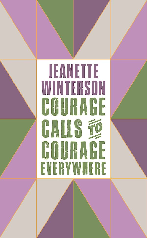 Courage Calls to Courage Everywhere by Jeanette Winterson (Hardback ISBN 9781786896216) book cover