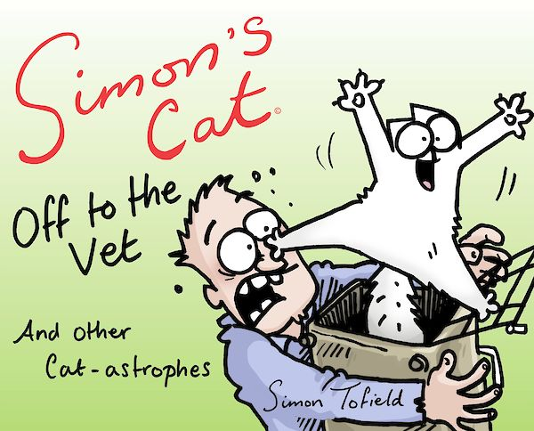 Simon's Cat: Off to the Vet . . . and Other Cat-astrophes by Simon Tofield (Hardback ISBN 9781782115878) book cover
