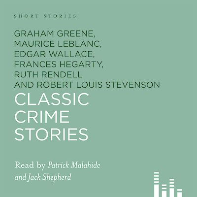 Classic Crime Short Stories by Ruth Rendell, Edgar Wallace, Graham Greene, Robert Louis Stevenson, G. K. Chesterton, Margery Allingham cover