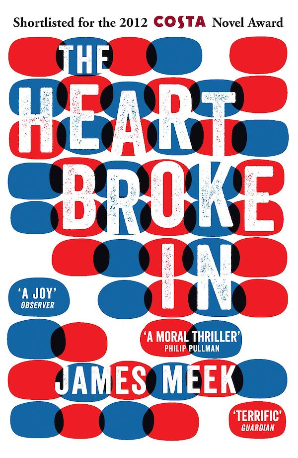 The Heart Broke In by James Meek (Paperback ISBN 9780857862921) book cover