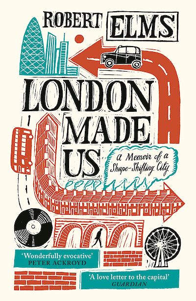 London Made Us by Robert Elms cover