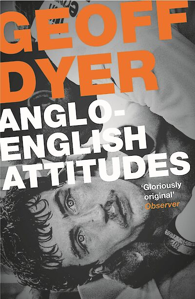 Anglo-English Attitudes by Geoff Dyer cover