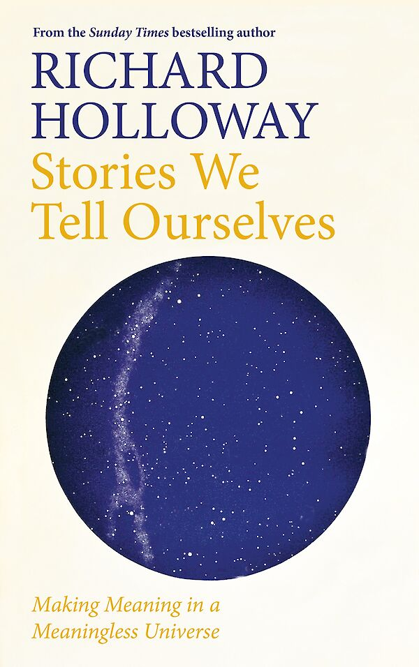 Stories We Tell Ourselves by Richard Holloway (Hardback ISBN 9781786899934) book cover