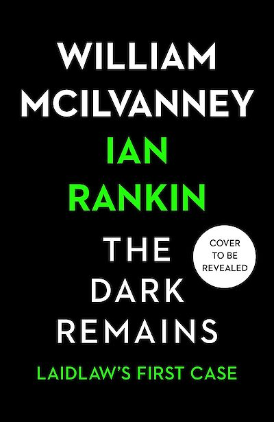 The Dark Remains, coming next year: Ian Rankin completes William McIlvanney's final novel