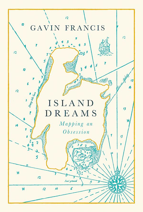 Island Dreams by Gavin Francis (Hardback ISBN 9781786898180) book cover
